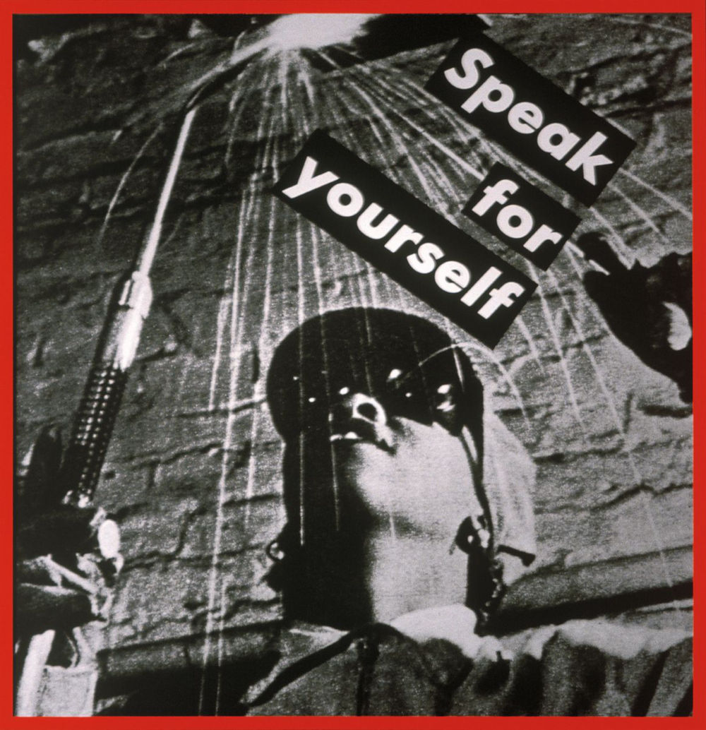 Barbara Kruger, Untitled (Speak for yourself), 1988. Photograph 73 x 63 cm / 28 3/4 x 24 3/4 in. Courtesy Hauser & Wirth