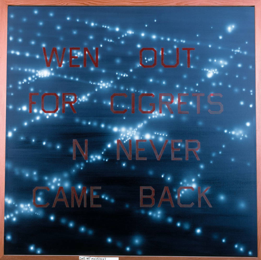 Ed Ruscha (b. 1937), Wen Out For Cigrets N Never Came Back, 1985. Oil on canvas 162.8 x 162.6 cm / 64 1/8 x 64 in. Courtesy Hauser & Wirth