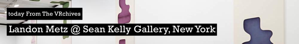 From-the-VRchives-Landon-Metz-Asymmetrical-Symmetry-Sean-Kelly-Gallery-New-York-banner-homepage-Apr2020