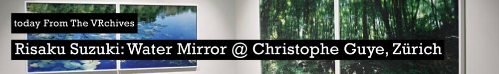 From-the-VRchives-Risaku-Suzuki-Water-Mirror-Christophe-Guye-Zurich-banner-homepage-Apr2020